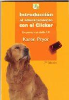 introduccion al adiestramiento con el clicker: un perro y un delf in 2.0 (2ª ed.) karen pryor 9788493323233