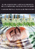 el blanqueo de capitales despues de la crisis del sistema financi ero. casos de prensa y manual de prevencion miguel perez ayala huertas 9788493795733