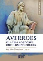 averroes, el sabio cordobés que iluminó europa (ebook)-andres martinez lorca-9788494395833