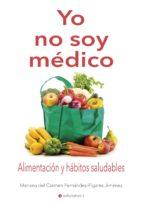 yo no soy medico: alimentacion y habitos saludables mariana fernandez figares 9788494766633