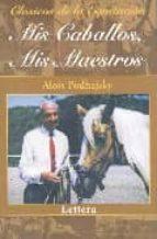 mis caballos, mis maestros-alois podhajsky-9788496060333