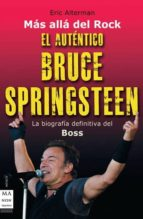el autentico bruce springsteen: la biografia definitiva del boss eric alterman 9788496924833