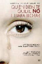 quien bien te quiere no te hara llorar: guia para superar la viol encia domestica m teresa gomez limon 9788497347433
