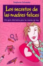 los secretos de las madres felices: una guia alternativa para las mamas de hoy-stephanie schneider-9788497542333