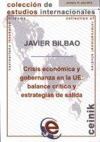 crisis economica y gobernanza en la ue: balance critico y estrate gias de salida javier bilbao 9788498606133
