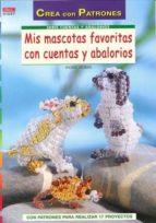 mis mascotas favoritas con cuentas y abalorios ingrid moras 9788498742633