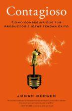 contagioso: como conseguir que tus productos e ideas tengan exito jonah berger 9788498753233
