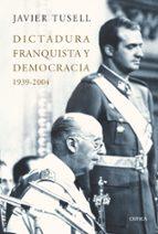 dictadura franquista y democracia (1939 2004) javier tussel 9788498920833
