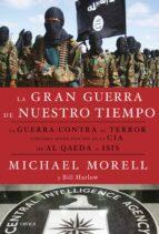la gran guerra de nuestro tiempo: la guerra contra el terror contada desde dentro de la cia, de al qaeda a isis-michael morell-bill harlow-9788498929133