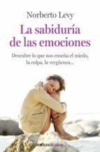 la sabiduria de las emociones: descubre lo que nos enseña el mied o, la culpa, la vergüenza-norberto levy-9788499083933