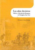Los años decisivos . Milicia y Revolución Burguesa en Zaragoza, 1834-1837