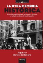 la otra memoria historica: ultimas investigaciones sobre las pers ecuciones y ejecuciones en la españa republicana durante la guerra civil miquel mir 9788499672533