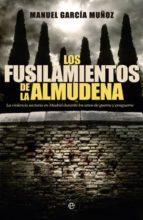 los fusilamientos de la almudena: la violencia sectaria en madrid durante los años de la guerra y la postguerra-manuel garcia muñoz-9788499702933