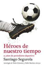 heroes de nuestro tiempo-santiago segurola-9788499921433