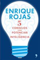 (pe) 5 consejos para potenciar la inteligencia-enrique rojas-9788499985633