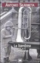 la bambina e il trombone-antonio skarmeta-9788811679233