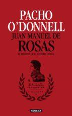 Juan Manuel de Rosas. El maldito de la historia oficial