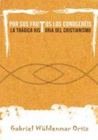 por sus frutos los conoceréis. la trágica historia del cristianismo (ebook)-gabriel wuldenmar ortiz-cdlap00005833