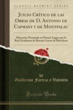 Juicio Crítico de las Obras de D. Antonio de Capmany y de Montpalau: Memoria; Premiada en Primer Lugar por la Real Academia de Buenas Letras de Barcelona (Classic Reprint)