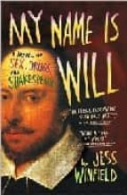 My Name Is Will: A Novel of Sex, Drugs and Shakespeare