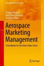 Aerospace Marketing Management: A Handbook For The Entire Value Chain (Management For Professionals)