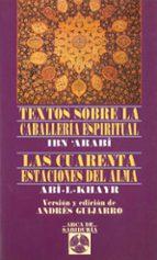 TEXTOS SOBRE LA CABALLERIA ESPIRITUAL: LAS CUARENTA ESTACIONES DE L ALMA