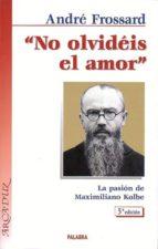 No olvidéis el amor: La pasión de Maximiliano Kolbe (Arcaduz)