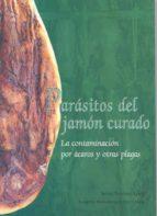 PARASITOS DEL JAMON CURADO: LA CONTAMINACION POR ACAROS Y OTRAS P LAGAS