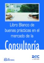 LIBRO BLANCO DE BUENAS PRACTICAS EN EL MERCADO DE LA CONSULTORIA