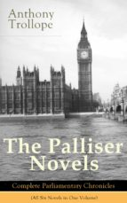 The Palliser Novels: Complete Parliamentary Chronicles (All Six Novels in One Volume): Can You Forgive Her? + Phineas Finn + The Eustace Diamonds + Phineas ... + The Duke