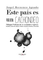Este país es un Cachondeo: Ráfagas Políticas de un ciudadano ingenuo. República, Guerra civil, Cataluña, Fraudes, Corrupción, Atentados y Democracia.