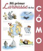 Mi Primer Larousse De Los Cómo (Larousse - Infantil / Juvenil - Castellano - A Partir De 5/6 Años)