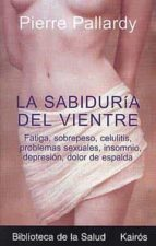 La sabiduría del vientre: Fatiga, sobrepeso, celulitis, problemas sexuales, insomnio, depresión, dolor de espalda (Biblioteca De La Salud)