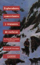 EXPLORADORES, COMERCIANTES Y TRATANTES DE ESCLAVOS: LA VIEJA RUTA ESPAÑOLA 1678-1850