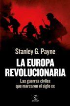 La Europa revolucionaria: Las guerras civiles que marcaron el siglo XX