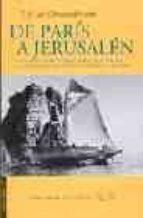DE PARIS A JERUSALEN Y DE JERUSALEN A PARIS YENDO POR GRECIA Y VO LVIENDO POR EGIPTO, BERBERIA Y ESPAÑA