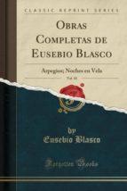 Obras Completas de Eusebio Blasco, Vol. 10: Arpegios; Noches en Vela (Classic Reprint)