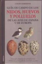 GUIA DE CAMPO DE LOS NIDOS, HUEVOS Y POLLUELOS DE AVES ESPAÑA Y D E EUROPA