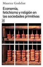 ECONOMIA, FETICHISMO Y RELIGION EN LAS SOCIEDADES PRIMITIVAS