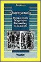 OSTEOPOROSIS: FISIOPATOLOGIA, DIAGNOSTICO, PREVENCION Y TRATAMIEN