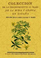 COLECCION DE LO PERTENECIENTE AL RAMO DE LA RUBIA O GRANZA EN ESP AÑA (ED. FACSIMIL)