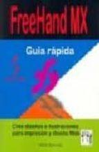 FREEHAND MX: GUIA RAPIDA. CREE DISEÑOS E ILUSTRACIONES PARA IMPRE SION Y DISEÑO WEB