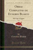 Obras Completas de Eusebio Blasco, Vol. 6: MI Viaje Á Egipto (Classic Reprint)