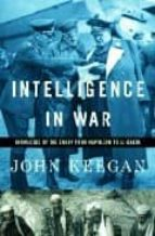 Intelligence in War: Knowledge of the Enemy from Napoleaon to Al-Queda