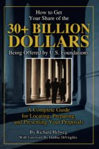 HOW TO GET YOUR SHARE OF THE $30-PLUS BILLION BEING OFFERED BY THE U.S. FOUNDATIONS (EBOOK)