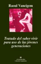TRATADO DEL SABER VIVIR PARA USO DE LOS JOVENES GENERACIONES (3ª ED.)
