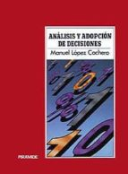 ANALISIS Y ADOPCION DE DECISIONES (2ª ED.)
