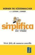 SIMPLIFICA TU VIDA: VIVIR FELIZ DE MANERA SENCILLA