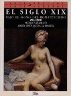 EL SIGLO XIX: BAJO EL SIGNO DEL ROMANTICISMO (T.8)
