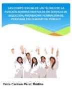 COMPETENCIAS DEL TÉCNICO DE LA FUNCIÓN ADMINISTRATIVA EN LA SELECCIÓN Y PROVISIÓN DE PERSONAL HOSPITALARIO (EBOOK)